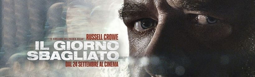 Il giorno sbagliato, nuovo film con Russel Crowe